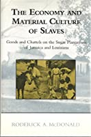 The Economy and Material Culture of Slaves: Goods and Chattels on the Sugar Plantations of Jamaica and Louisiana