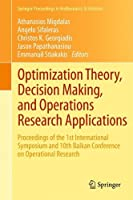 Optimization Theory, Decision Making, and Operations Research Applications: Proceedings of the 1st International Symposium and 10th Balkan Conference on Operational Research (Springer Proceedings in Mathematics & Statistics)