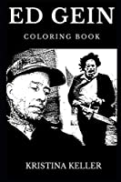 Ed Gein Coloring Book: Legendary the Butcher of Plainfeld and Famous Hannibal Lecter, Leatherface and Serial Killers Inspired Adult Coloring Book (Ed Gein Books)