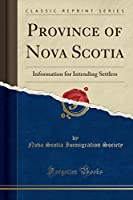 Province of Nova Scotia: Information for Intending Settlers (Classic Reprint)