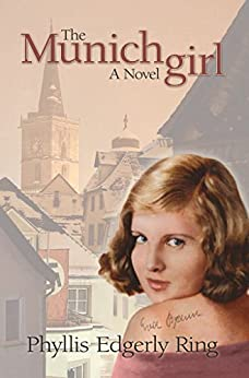 The Munich Girl: A Novel of the Legacies that Outlast War by [Ring, Phyllis Edgerly]