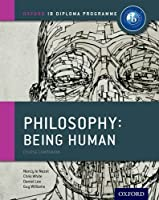 IB Philosophy Being Human Course Book: Oxford IB Diploma Program by Nancy Le Nezet Chris White Daniel Lee Guy Williams(2015-04-06)