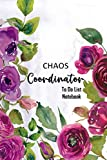 Chaos Coordinator To Do List Notebook: to do &dot grid matrix, Undated Daily Lined Planner with Checkboxes, Flower Themed Journal