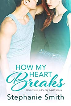 How My Heart Breaks (Try Again Book 3) by [Smith, Stephanie]