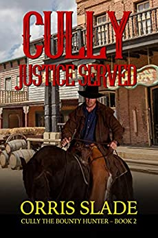 Cully: Justice Served: (Cully the Bounty Hunter - Book 2) by [Slade, Orris]