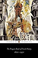 The Penguin Book of French Poetry: 1820-1950; With Prose Translations (Penguin Classics) by Various(1994-01-01)