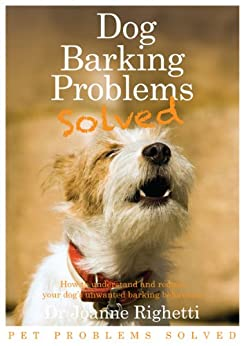 Barking Problems Solved (Pet Problems Solved) by [Righetti, Joanne]