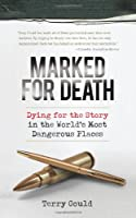 Marked for Death: Dying for the Story in the World's Most Dangerous Places