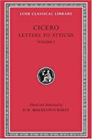 Letters to Atticus, Volume I (Loeb Classical Library)