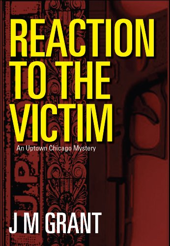Download Reaction to the Victim (Uptown Chicago Mystery Book 1) (English Edition) B00A2ZVCGE