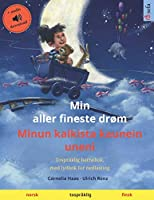 Min aller fineste drøm – Minun kaikista kaunein uneni (norsk – finsk): Tospråklig barnebok, med lydbok for nedlasting