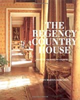 The Regency Country House: From the Archives of Country Life