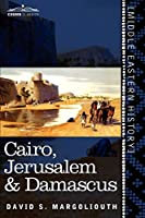 Cairo, Jerusalem and Damascus: Three Chief Cities of the Egyptian Sultans