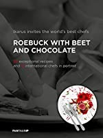 Ikarus invites the world`s best chefs: Roebuck with Beet and Chocolate: 60 exceptional recipes and 12 international chefs in portrait