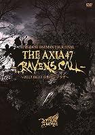 47都道府県 ONEMAN TOUR FINAL 『THE AXIA47 -RAVENS CALL-』~2017.08.17 中野サンプラザ~【初回限定盤】 [DVD](在庫あり。)