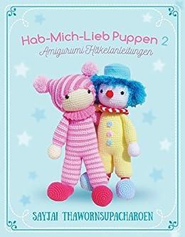 Hab-Mich-Lieb Puppen 2: Amigurumi Häkelanleitungen (Sayjais Amigurumi Häkelanleitungen 7) (German Edition) by [Thawornsupacharoen, Sayjai]