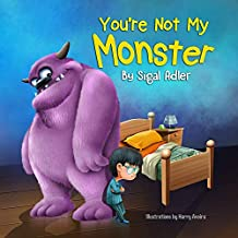 """""""You're not my monster!"""": Halloween story, to Help Kids Overcome their Fears (The Goodnight Monsters Bedtime Books Book 2)"""