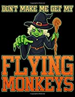 Don't Make Me Get My Flying Monkeys: 100 Pages of White College Ruled Paper with a Unique Cover
