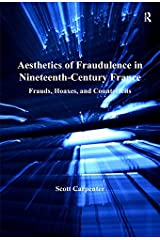Aesthetics of Fraudulence in Nineteenth-Century France: Frauds, Hoaxes, and Counterfeits Kindle Edition