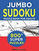 Jumbo Sudoku Puzzle Book For Adults: The Largest Sudoku Book:  800+ Puzzles With 3 Difficulty Levels (With Only One Possible Solution)