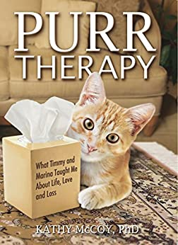 Purr Therapy: What Timmy & Marina Taught Me About Life, Love and Loss by [McCoy PhD, Kathy]