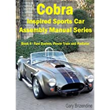 The Cobra Inspired Sports Car Assembly Manual Series Book 4 - Fuel System, Power Train and Radiator