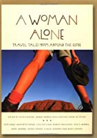 A Woman Alone: Travel Tales from Around the Globe (Adventura Books)