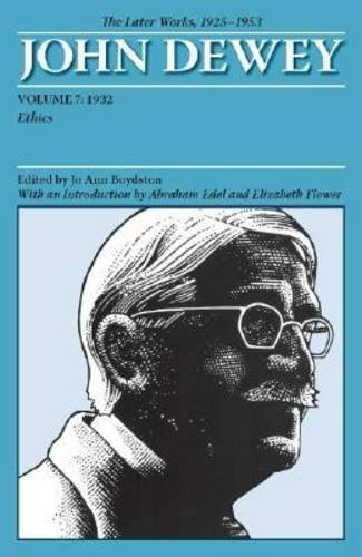 Download John Dewey The Later Works, 1925 - 1953: 1932, Ethics (Collected Works of John Dewey, 1882-1953) 0809328178