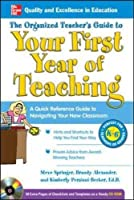 The Organized Teacher's Guide to Your First Year of Teaching with CD-ROM
