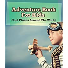 Adventure Book For Kids: Cool Places Around The World: World Travel Book (Children's Explore the World Books)