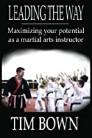 Leading the Way: Maximizing your potential as a martial arts instructor [並行輸入品]