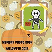 "MEMORY PHOTO BOOK HALLOWEEN 2019: Kids Memory Photo Book. Customized Children's journal and scrapbook for Halloween 2019 PHOTOS.Large size( 8.5""x8.5"") 42 pages. 4x6 PHOTO. Great personalized  GIFT"