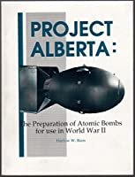 Project Alberta: The Preparation of Atomic Bombs for Use in World War II