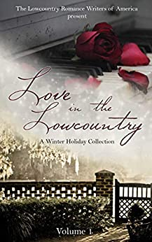 Love in the Lowcountry (A Winter Holiday Collection Book 1) by [RWA, Lowcountry, Frierson, Savannah J., Quinton, Amy, Davis, Jen, Smith, Carla Susan, Benson, Paula Gail, Sims, Michele, Mizell, Angela, Porter, Casey, Reed, Elaine, Rebecca A. Owens, Robin Hillyer-Miles, Jessie Vaughn, Gracey Evans, Zuzana Juhasova]