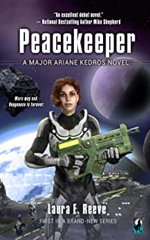 Peacekeeper (The Major Ariane Kedros Novels Book 1) by [Reeve, Laura E.]