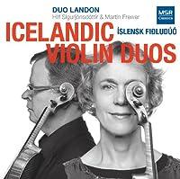 Icelandic Violin Duos: Davidsson; Sigurbjornsson; Stefansson; Runarsdottir; Tomasson; Sveinsson [World Premiere Recordings] by Duo Landon (2013-03-12)