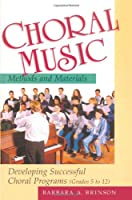 Choral Music: Methods and Materials : Developing Successful Choral Programs (Grades 5 to 12)