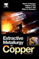 Extractive Metallurgy of Copper, Fifth Edition
