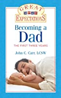 Becoming a Dad: The First Three Years (Great Expectations)