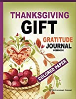 Gratitude Journal Notebook Colored Paper - Thanksgiving Gift: Perfect Gift for Giving To Your Host on Thanksgiving Get-Together (Nabeel Journals and Notebooks)