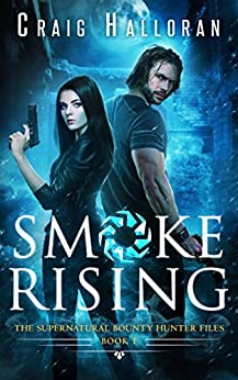 Smoke Rising: The Supernatural Bounty Hunter Files (Book 1 of 10): An Urban Fantasy Shifter Series (The Supernatural Bounty Hunter Series) by [Halloran, Craig]