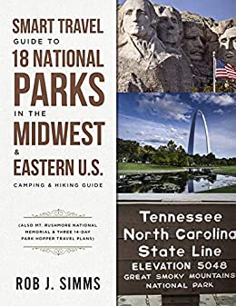 Smart Travel Guide to 18 National Parks in the Midwest & Eastern U.S.: Camping & Hiking Guide - Also Mt. Rushmore National Memorial & Three 14-Day Park Hopper Travel Plans by [Simms, Rob]