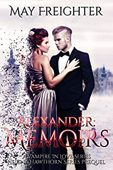 Alexander: Memoirs (A Vampire In Love Book 1) by [Freighter, May]