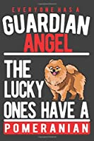 EVERYONE HAS A GUARDIAN ANGEL. THE LUCKY ONES HAVE A POMERANIAN: Notebook / Journal / Diary, Notebook Writing Journal ,6x9 dimension|120pages