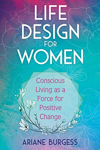 Life Design for Women: Conscious Living as a Force for Positive Change (English Edition)
