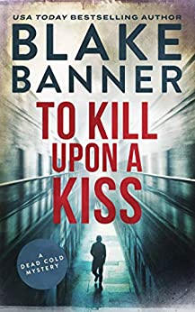 To Kill Upon A Kiss: A Dead Cold Mystery by [Banner, Blake]