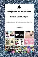 Baby Van 20 Milestone Selfie Challenges Baby Milestones for Fun, Precious Moments, Family Time Volume 2