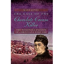 The Case of the Chocolate Cream Killer: The Poisonous Passion of Christiana Edmunds