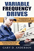 Variable Frequency Drives: Installation & Troubleshooting! (Practical Guides for the Industrial Technician!)