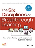 The Six Disciplines of Breakthrough Learning: How to Turn Training and Development into Business Results by Roy V. H. Pollock Andy Jefferson Calhoun W. Wick(2015-04-27)